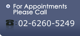 For Appointments Please Call : 02-6260-5249
